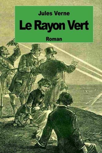 Le Rayon Vert Jules Verne : rayon, jules, verne, 9781500988708:, Rayon, (French, Edition), AbeBooks, Verne,, Jules:, 1500988707