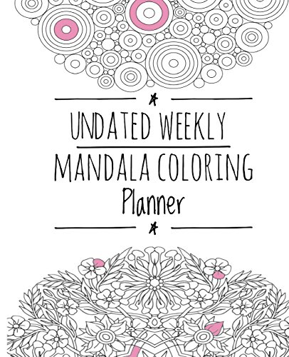 Undated Weekly Mandala Coloring Planner: Organize Your