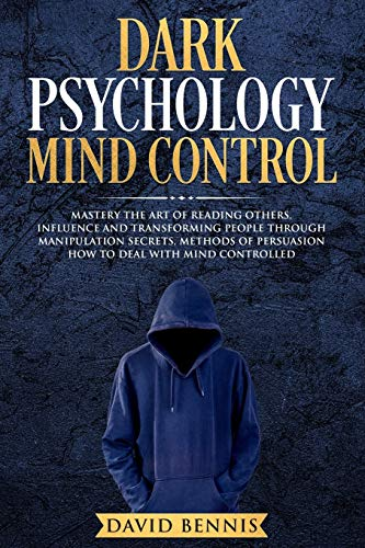 Dark Psychology Mind Control: Master the Art of Reading Others, Influence and Trasforming People through Manipulation Secrets, Methods of ...