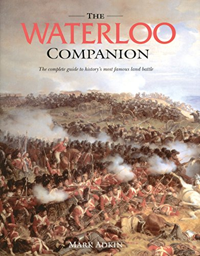 The Waterloo Companion The Complete Guide To History's