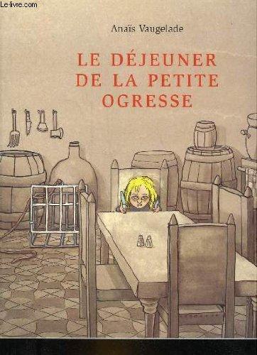 Le Déjeuner De La Petite Ogresse : déjeuner, petite, ogresse, 9782211071840:, Dejeuner, Petite, Ogresse, AbeBooks:, 2211071848