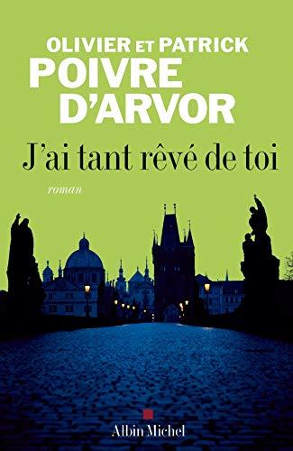 J'ai Tant Reve De Toi : 9782226179777:, (Romans,, Nouvelles,, Recits, (Domaine, Francais)), (French, Edition), AbeBooks, Poivre, Patrick,, D'Arvor;, D'Arvor,, Olivier:, 2226179771