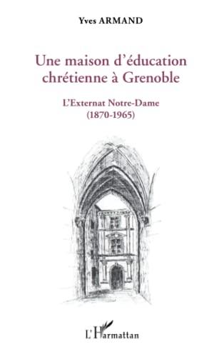 Une maison d'éducation chrétienne à Grenoble: L'externat