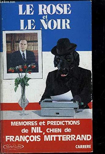 Le Rose Et Le Noir : 9782868041227:, Memoires, Predictions, Chien, Francois, Mitterand, AbeBooks, 2868041221