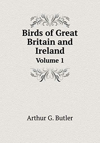 The Birds of Great Britain and Ireland by A G Butler