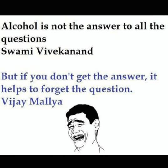 At the end alcohol is the solution to the problem