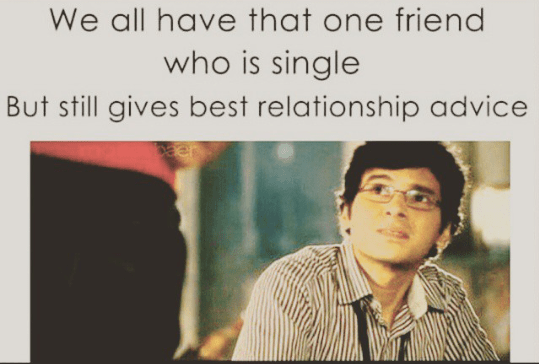 That one single friend who always gives relationship advice