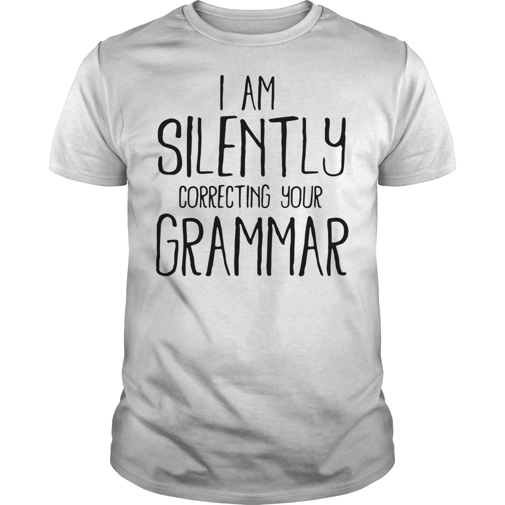 I am a silently correcting your grammar shirt