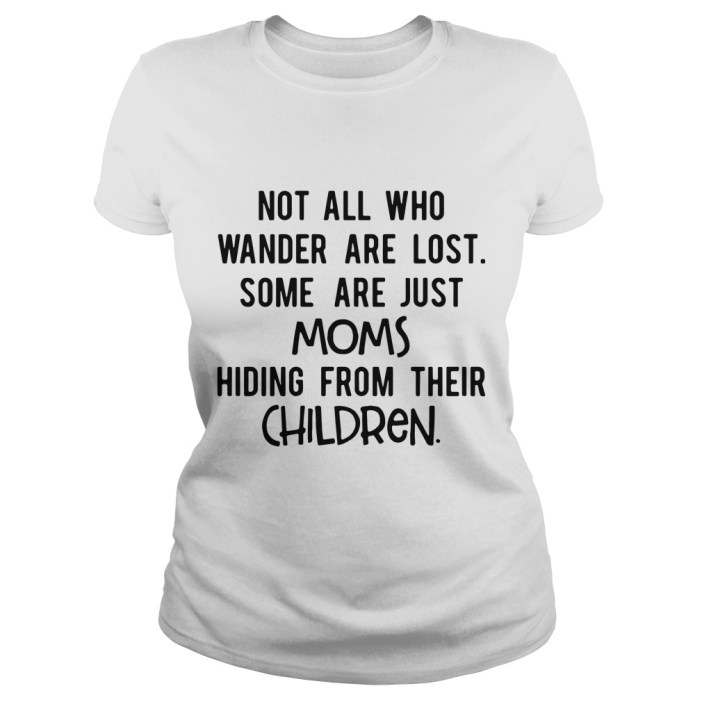 Some are just moms hiding from their children Ladies tee