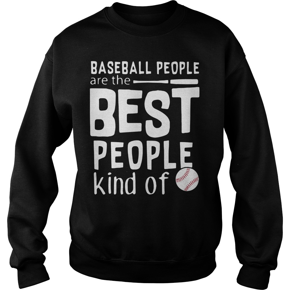 Baseball people are the best people Sweat Shirt