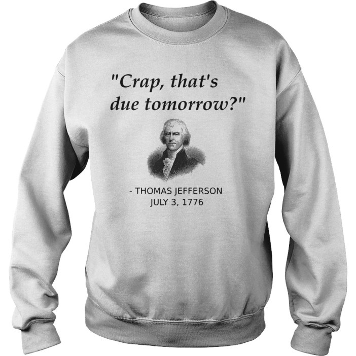 Crap that's due tomorrow Jefferson July 3 1776 Sweater