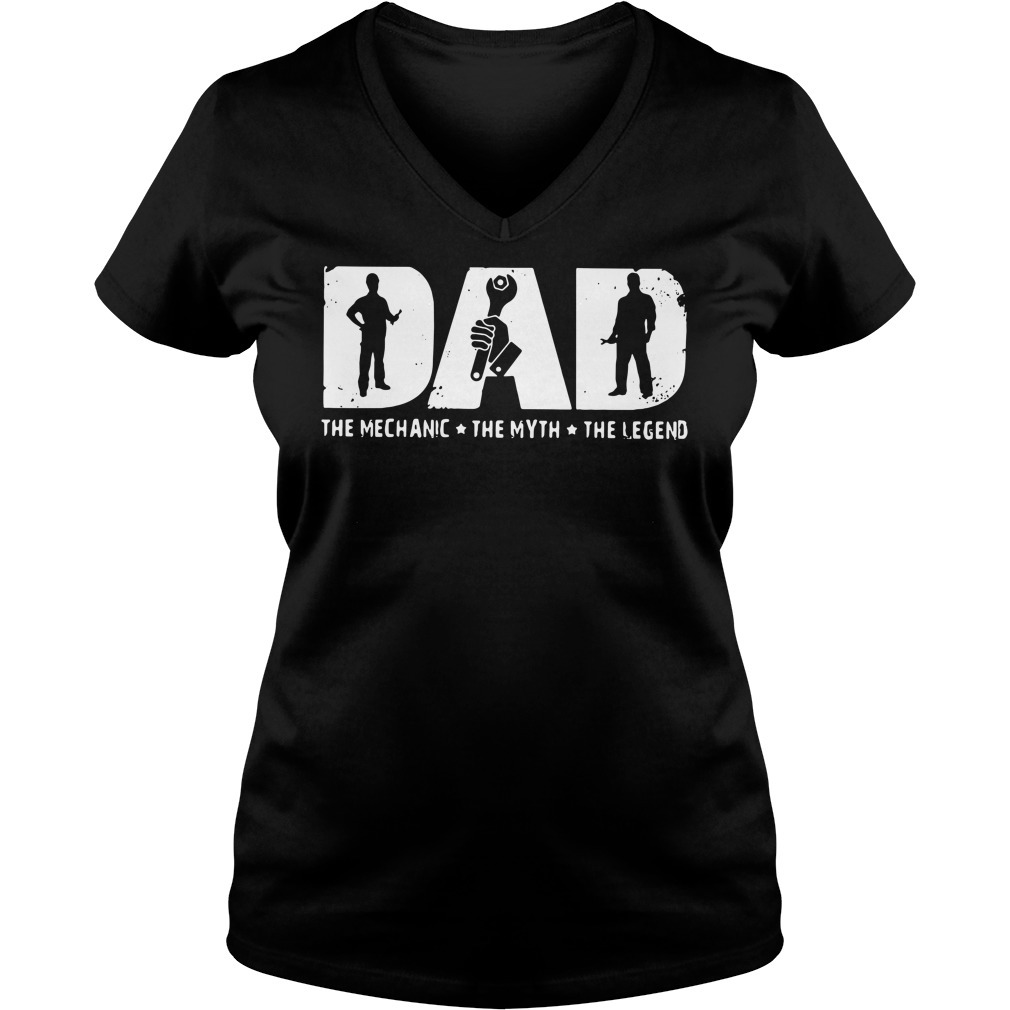 Dad the Mechanic the Myth the Legend daddy V-neck t-shirt