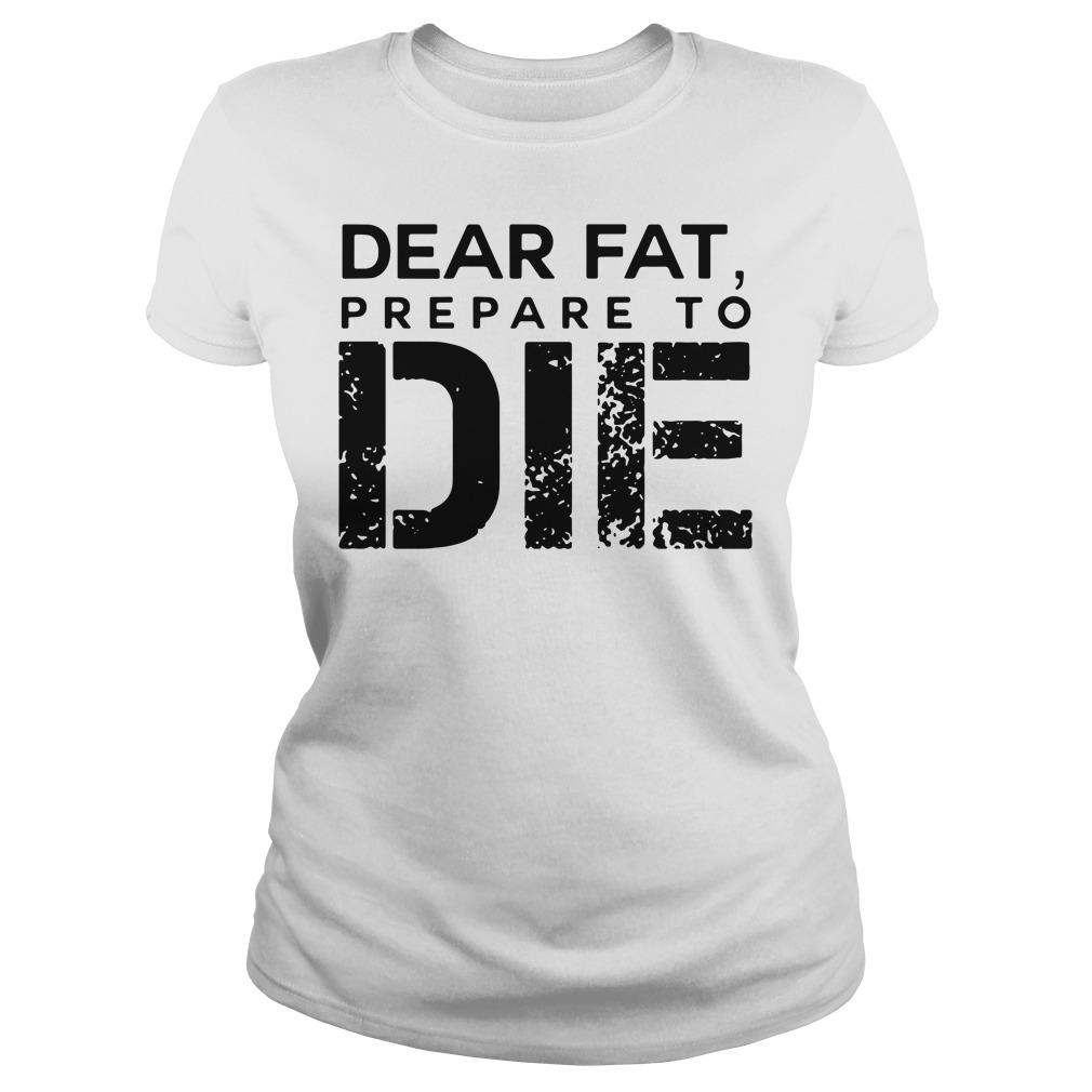 Dear Fat, prepare to die Gym Ladies tee
