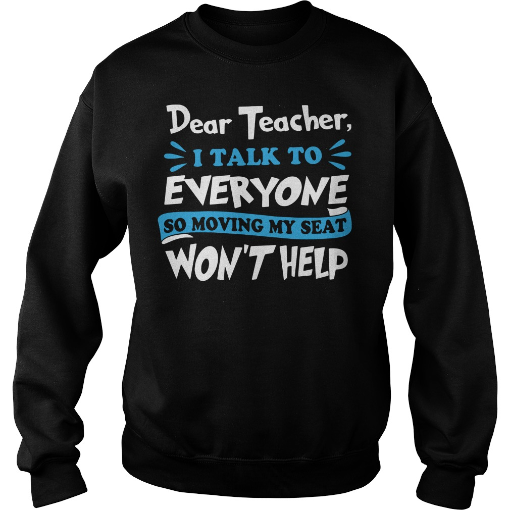 Dear teacher I talk to every one so moving my seat won't help Sweater