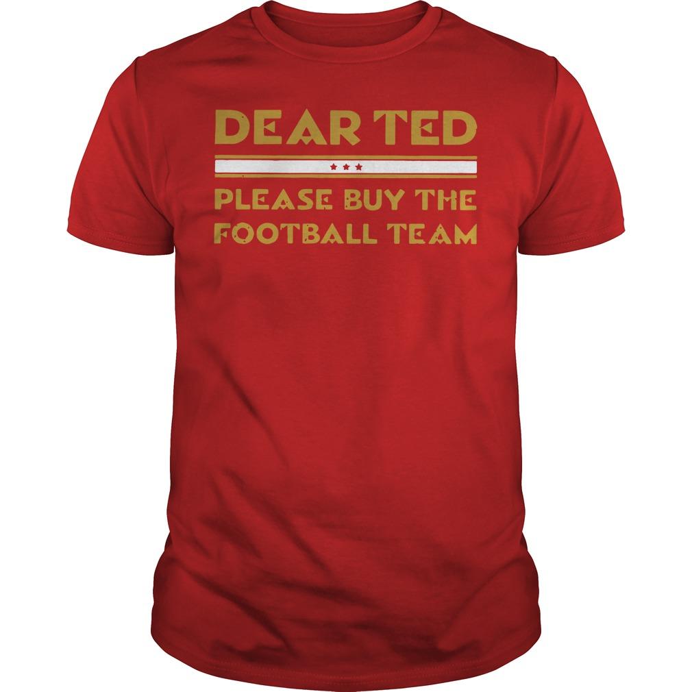 Dear Ted please Buy the Football team Guys tee