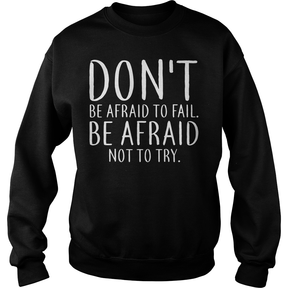 Don't be afraid to fail Be afraid not to try Sweater