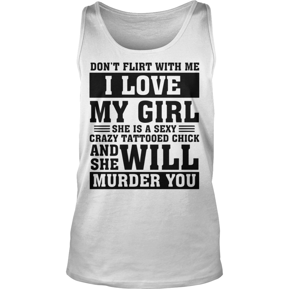 Don't flirt with me I love my girl sexy crazy tattooed chick husband's Tank top