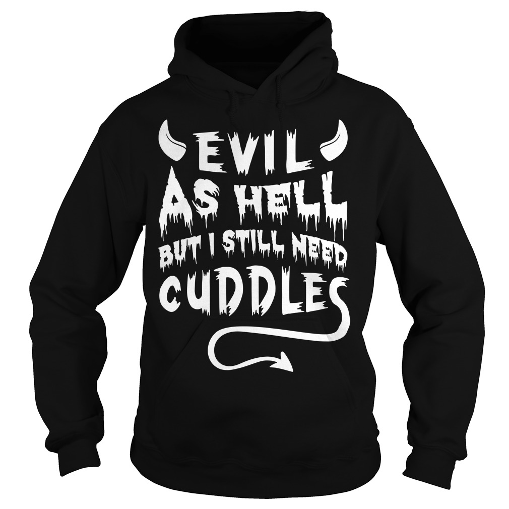 Evil as Hell but I still need cuddles Hoodie