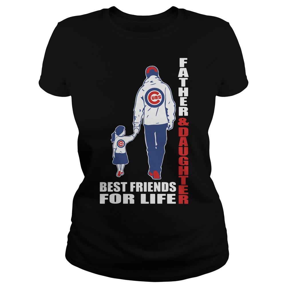 Father and daughter Best friends for life Chicago Cubs Ladies tee
