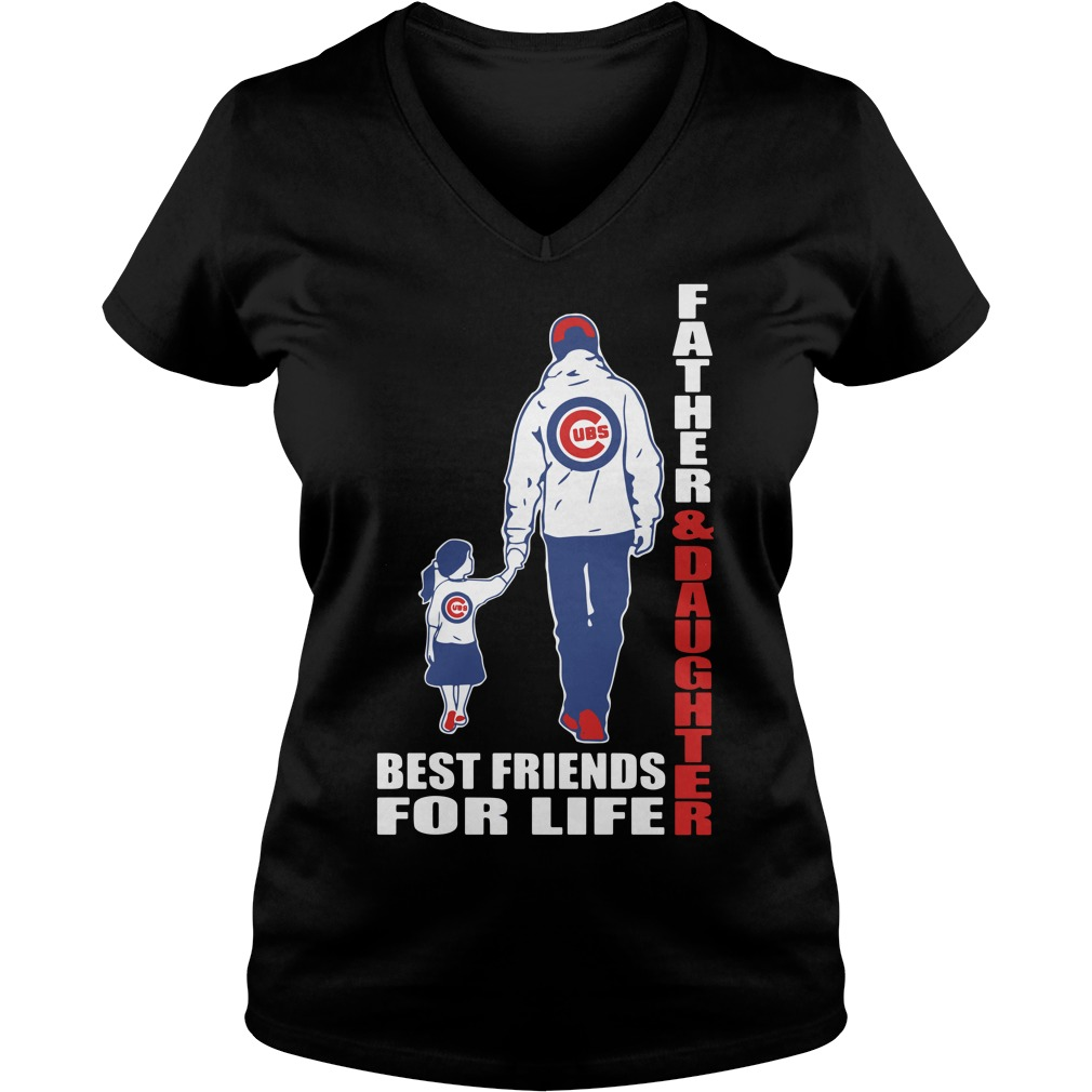 Father and daughter Best friends for life Chicago Cubs V-neck t-shirt