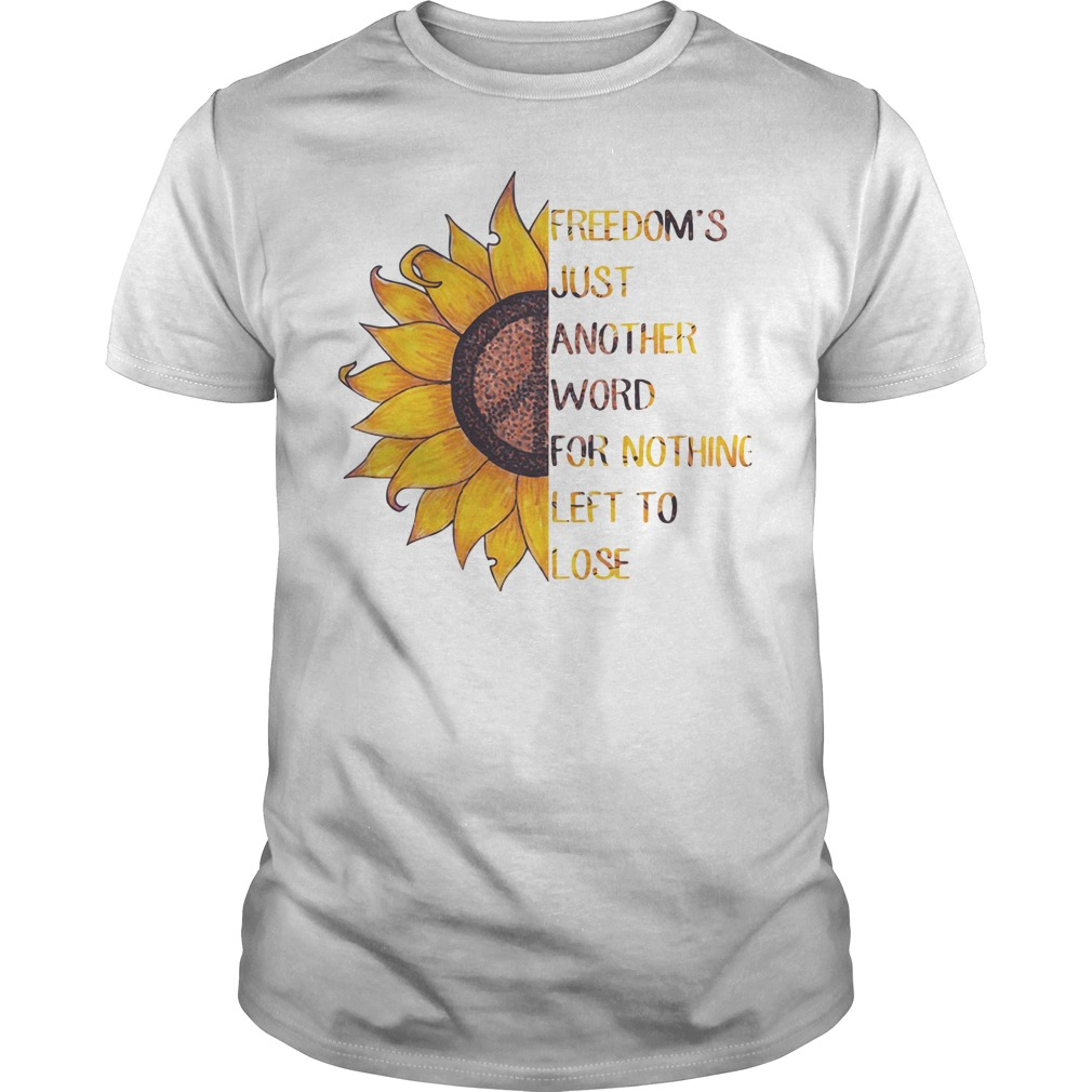 Freedom's just another word for nothing left to lose Sunflower Guys tee