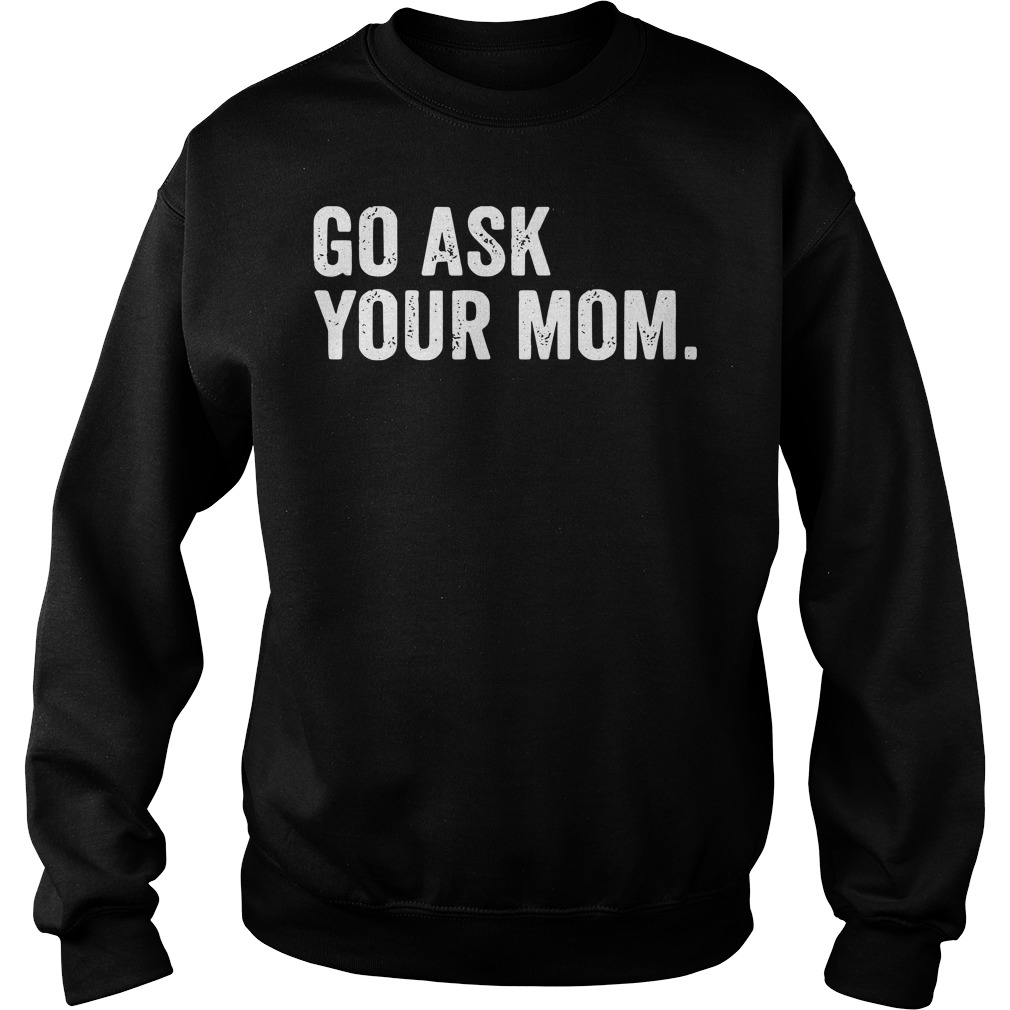 Go ask Your Mom Dad's day Sweater