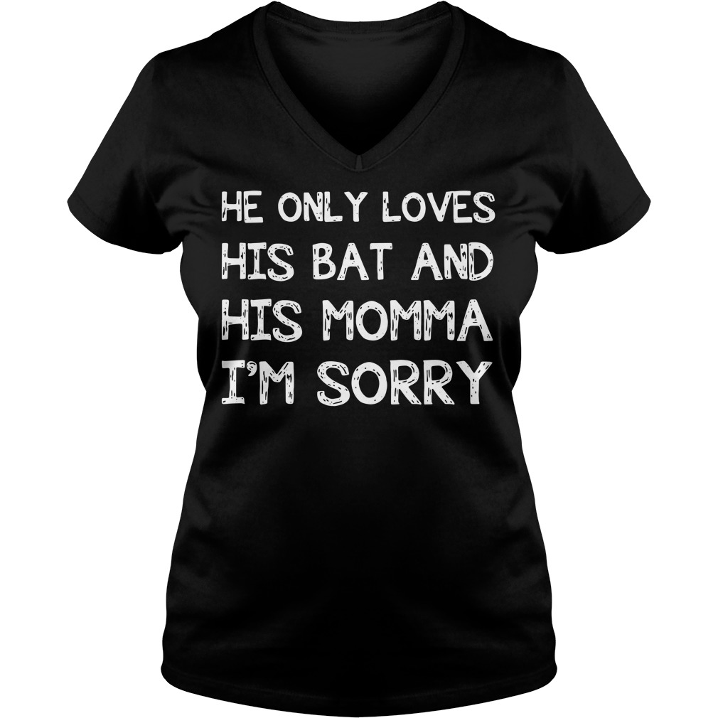 He only loves his bat and his momma I'm sorry baseball V-neck t-shirt