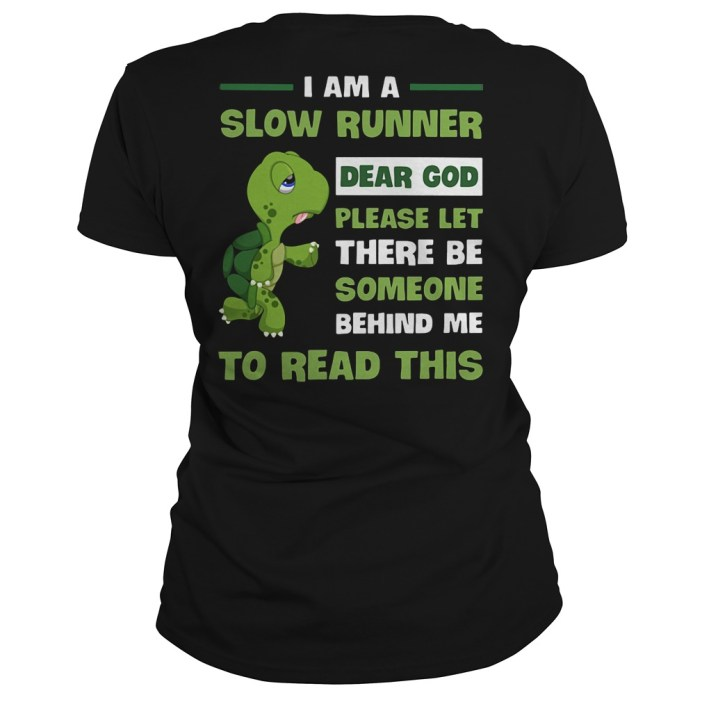 I am a slow runner dear God let someone behind me to read this Ladies tee
