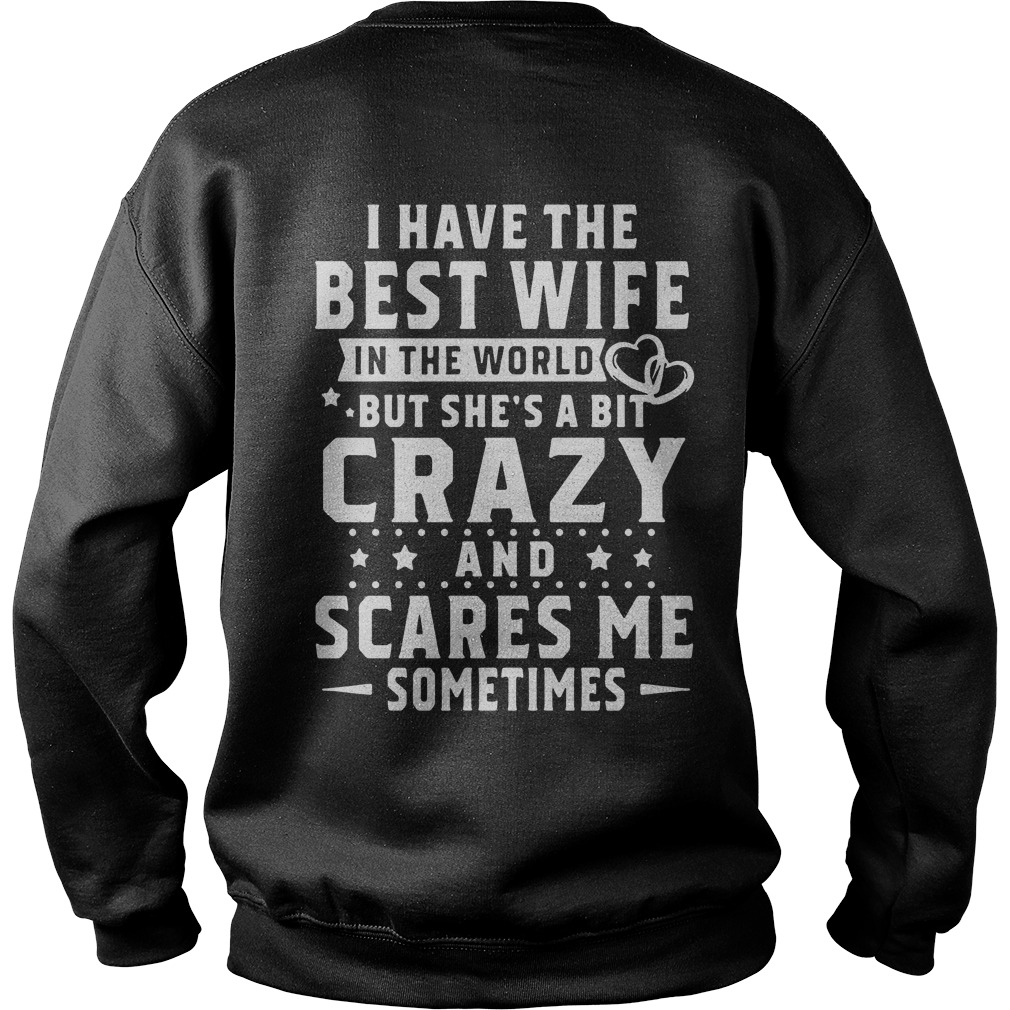 I have the best wife in the world but she's a bit crazy and scares me sometimes Sweater