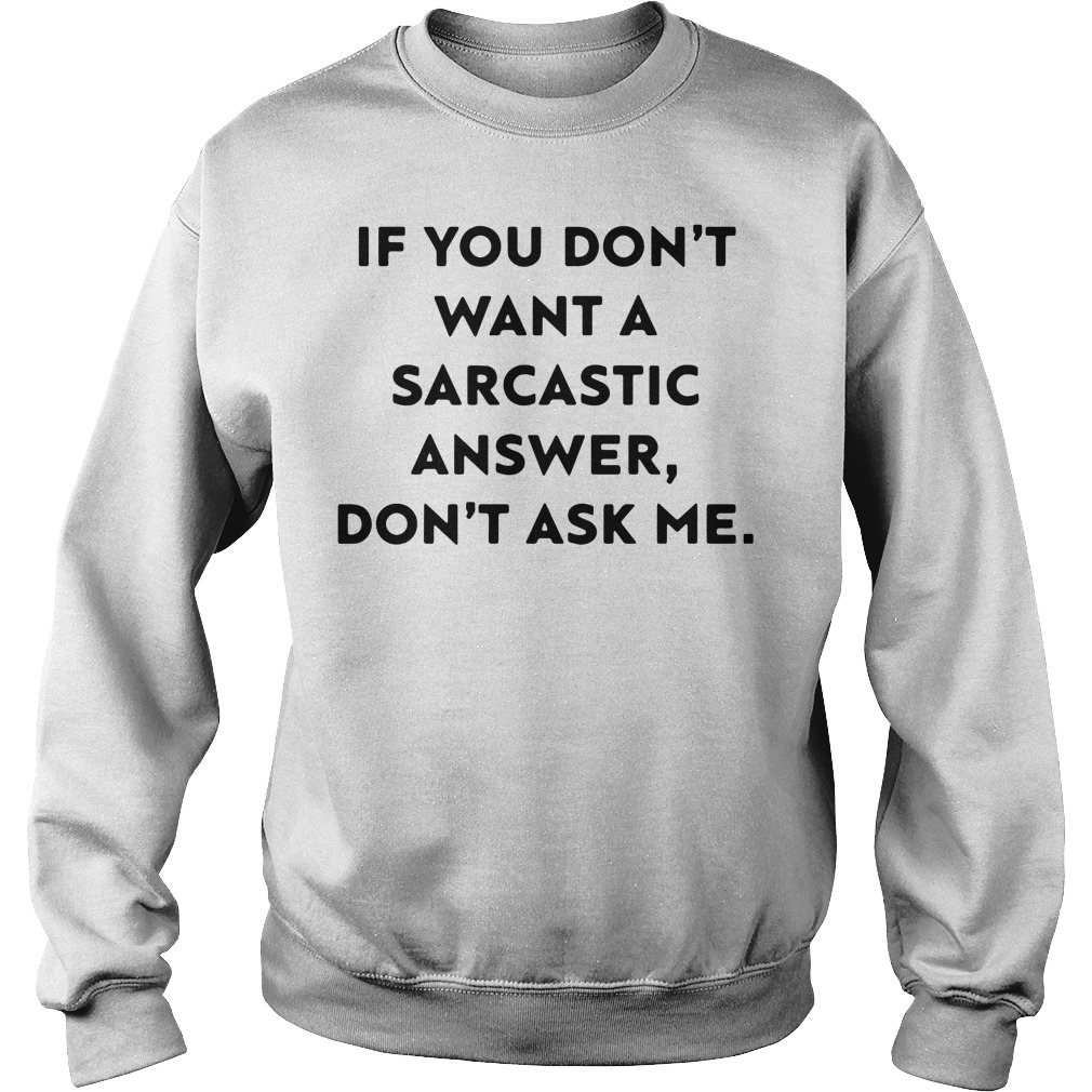 If you don't want a sarcastic answer don't ask Sweater