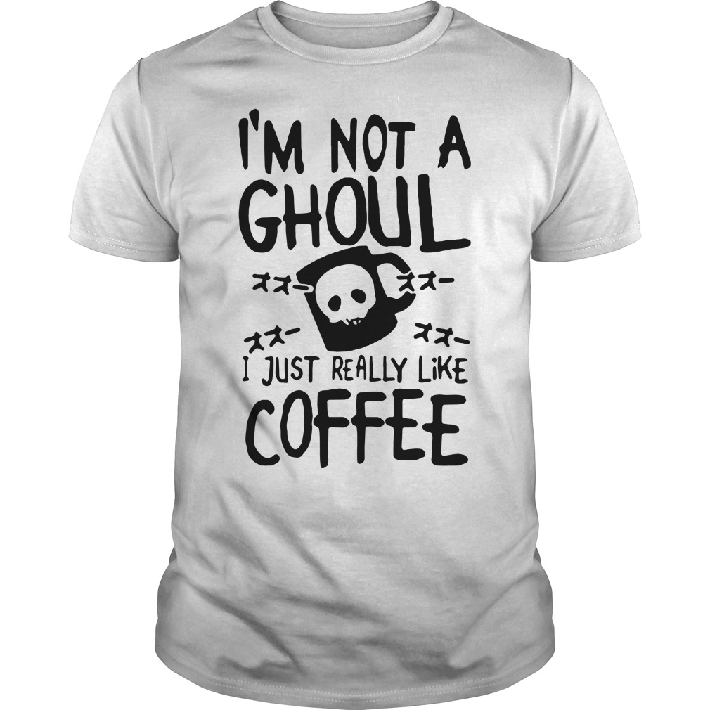 I'm not a ghoul I just really like coffee Tokyo ghoul shirt