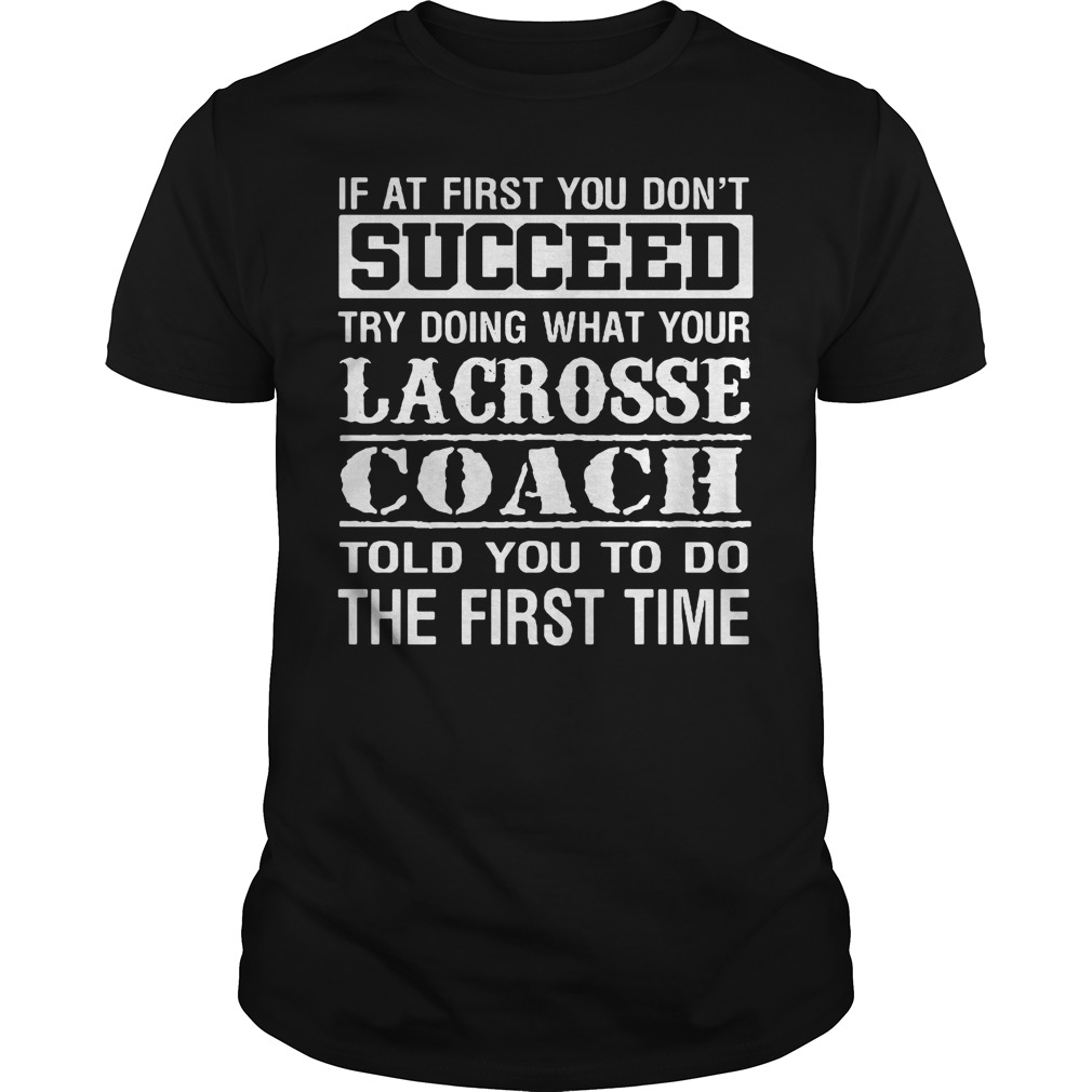Lacrosse coach shirt - This tell you how to do better