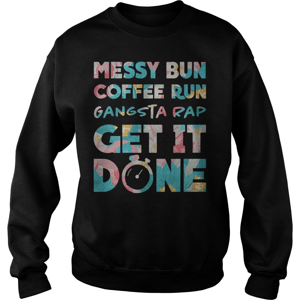 Messy Bun Coffee Run Gangsta Rap Get it Done Workout Sweater