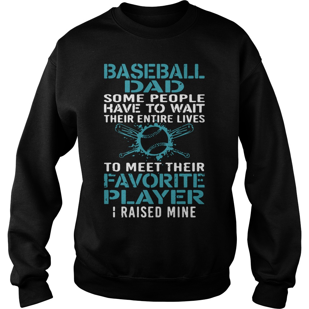 Official Baseball Dad people wait to meet favorite player I raised mine Sweater