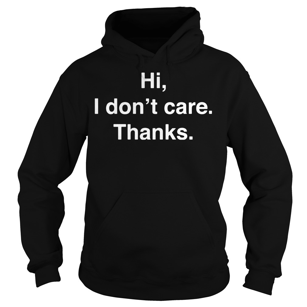 Official Hi I don't care Hoodie