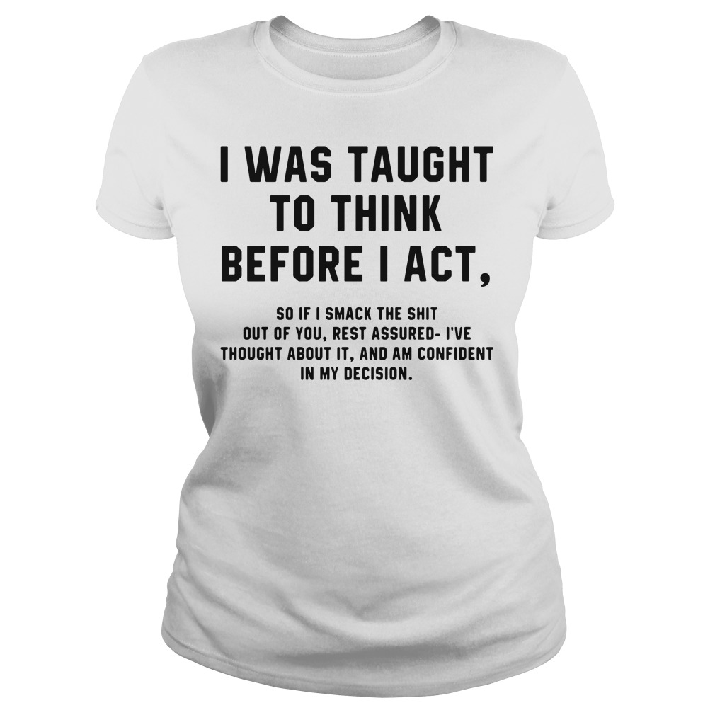 Official, I was taught to think before I act Ladies tee
