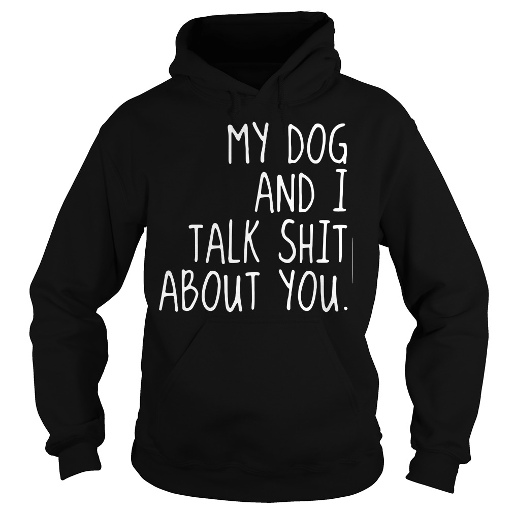 Official My dog and I talk shit about you women's Hoodie