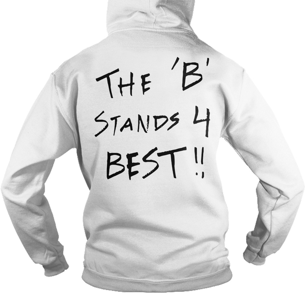 Official the B team the B stands 4 Best Hoodie (back)