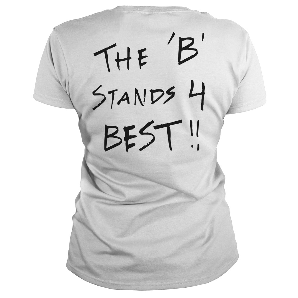 Official the B team the B stands 4 Best Ladies tee (back)