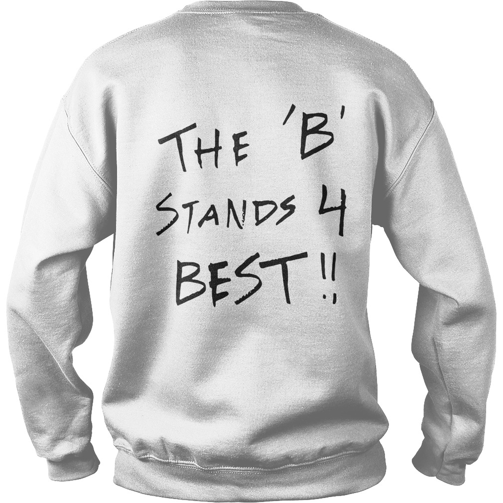 Official the B team the B stands 4 Best Sweater (back)