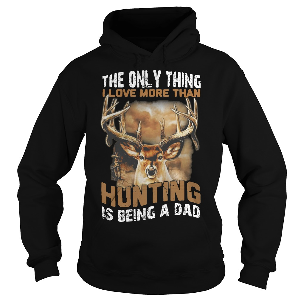 Official The only thing I love more than hunting is being a dad Hoodie