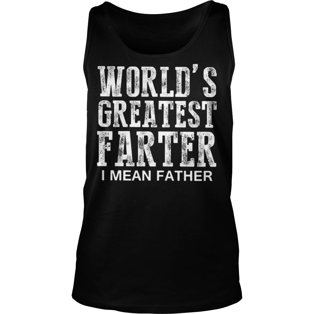 Official world's greatest farter I mean father Tank top