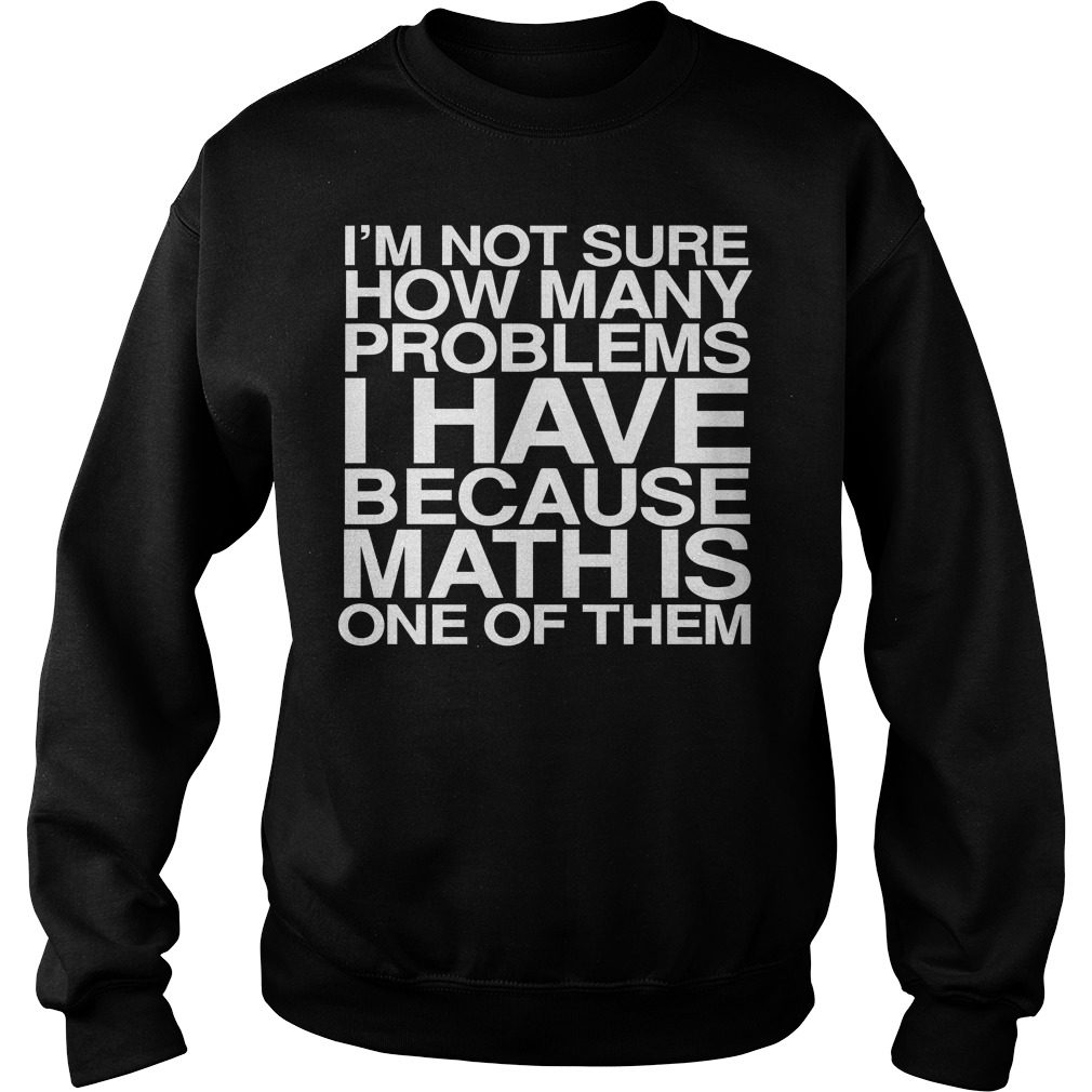 Official Many Problems I have Math is one of them Sweater