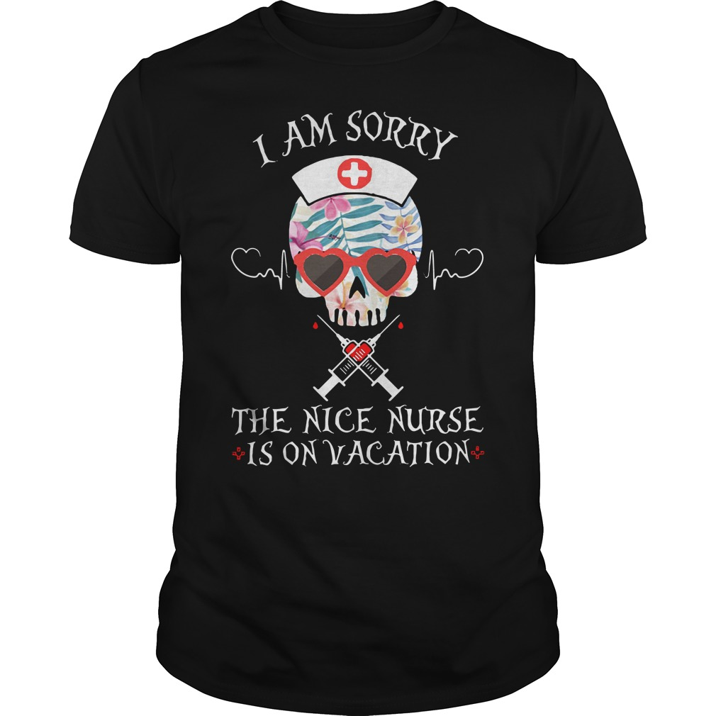Skull I am sorry the nice nurse is on vacation Guys tee