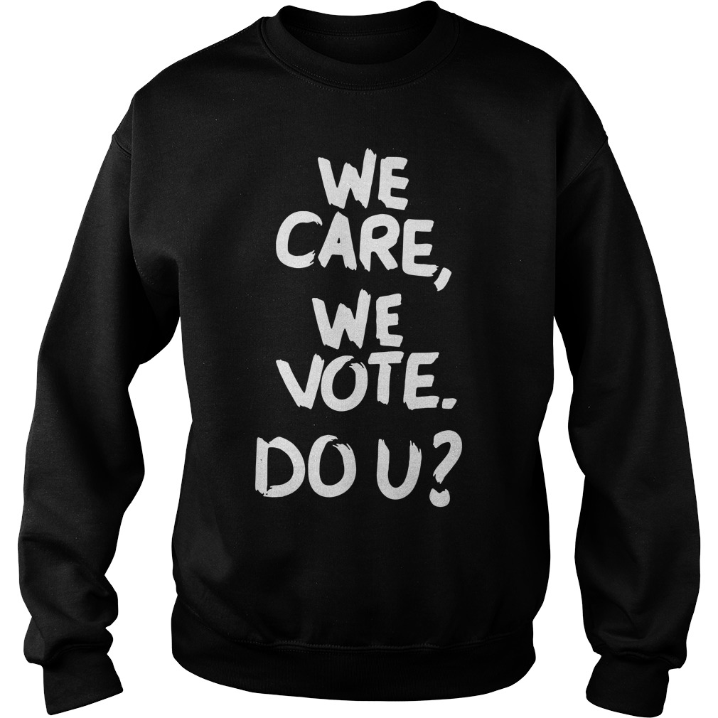 We care We vote Do you Revenge Sweater