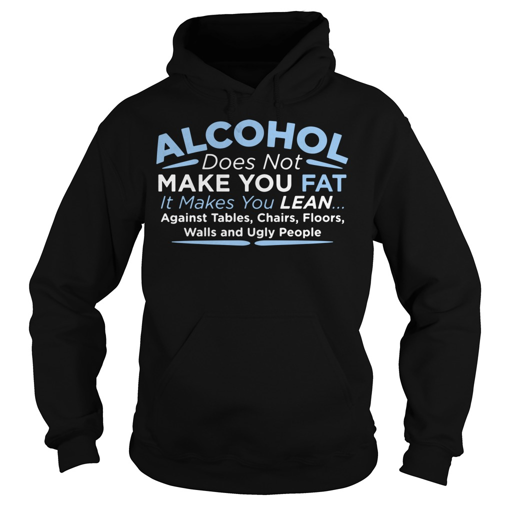 Alcohol Does Not Make You Fat Hoodie