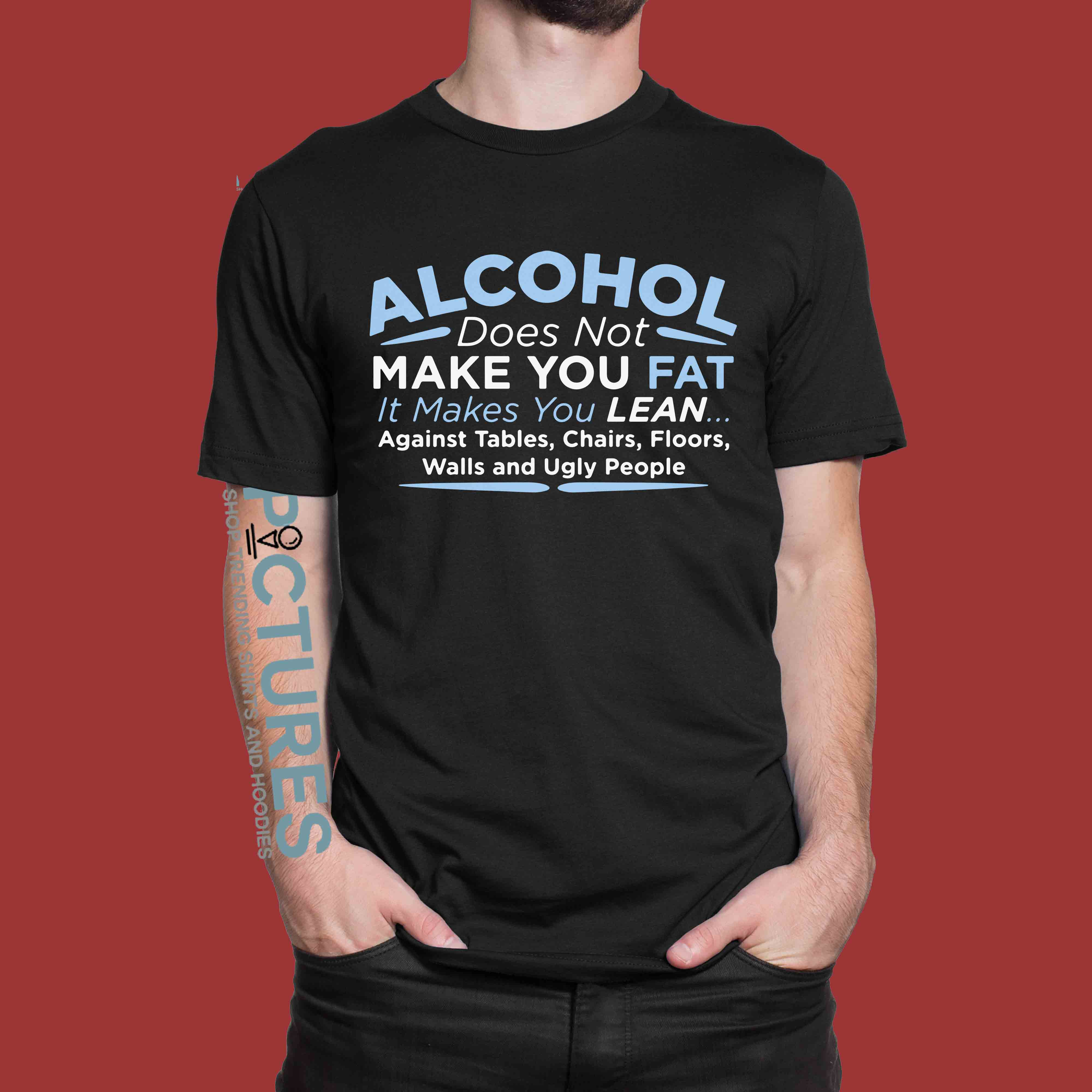 Alcohol Does Not Make You Fat shirt