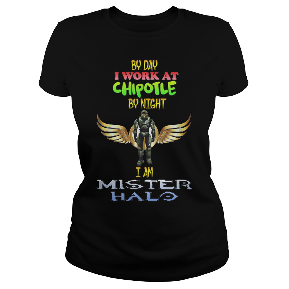 By day I work at Chipotle by night I am Mister Halo Ladies tee