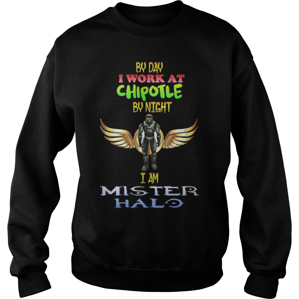 By day I work at Chipotle by night I am Mister Halo Sweater
