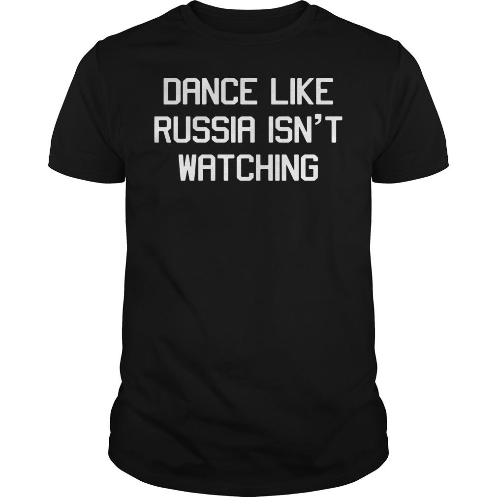 Dance Like Russia Isn't Watching Guys tee